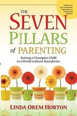 The Seven Pillars of Parenting | Linda Horton |