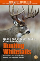 Boone and Crockett Club's Complete Guide to Hunting Whitetails | Craig Boddington |