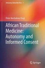 African Traditional Medicine: Autonomy and Informed Consent | Peter Ikechukwu Osuji |