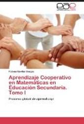 Aprendizaje Cooperativo en Matemáticas en Educación Secundaria. Tomo I