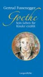 Goethe. Sein Leben für Kinder erzählt