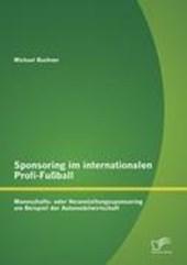 Sponsoring im internationalen Profi-Fußball: Mannschafts- oder Veranstaltungssponsoring am Beispiel der Automobilwirtschaft