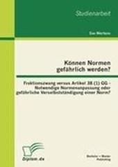 Können Normen gefährlich werden?: Fraktionszwang versus Artikel 38 (1) GG - Notwendige Normenanpassung oder gefährliche Verselbstständigung einer Norm?