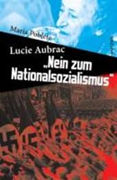 Lucie Aubrac: »Nein zum Nationalsozialismus«