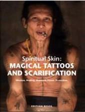 Spiritual Skin: MAGICAL TATTOOS AND SCARIFICATION