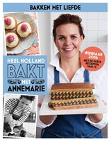 Heel Holland Bakt met Annemarie | Annemarie Pronk & Martine Steenstra | 9789021564821