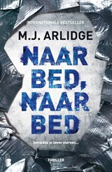 Naar bed, naar bed | M.J. Arlidge | 9789022584118