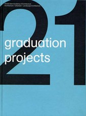 21 graduation projects  2008-2009 | Aart Oxenaar ; Machiel Spaan ; Klaas de Jong |