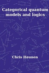 Categorical Quantum Models and Logics | C. Heunen |