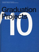 Graduation Projects | Aart Oxenaar ; Klaas de Jong ; Machiel Spaan |