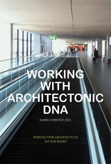 Working with Architectonic DNA | Jan Benthem ; Koos Bosma ; Mario Campanella ; Andrew Jaffe |
