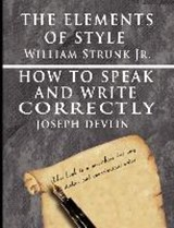 The Elements of Style by William Strunk Jr. & How to Speak and Write Correctly by Joseph Devlin - Special Edition | Strunk, William ; Devlin, Joseph |