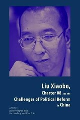 Liu Xiaobo, Charter 08 and the Challenges of Political Reform in China | Jean-philippe Béja |