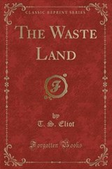 The Waste Land (Classic Reprint) | T. S. Eliot |