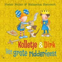 Kolletje & Dirk - Het grote ridderfeest   Pieter Feller ; Natascha Stenvert  
