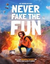 Never fake the fun