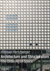 Architecture and Structuralism | Herman Hertzberger |