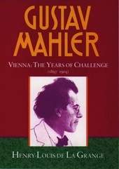 Gustav Mahler: Volume 2. Vienna: The Years of Challenge (1897-1904)