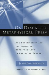 On Descartes' Metaphysical Prism-The constitution and the Limits of Onto-theo-logy in Cartesian Thought (Paper)