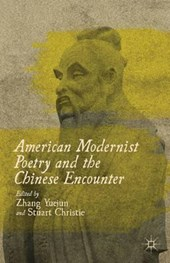 American Modernist Poetry and the Chinese Encounter