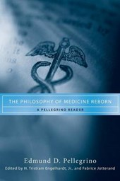 Pellegrino, E: The Philosophy of Medicine Reborn