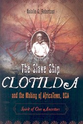 The Slave Ship Clotilda and the Making of AfricaTown, USA