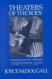 Theaters of the Body - A Psychoanalytic Approach to Psychosomatic Illness