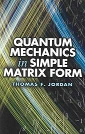 Quantum Mechanics in Simple Matrix Forms
