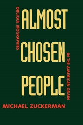 Almost Chosen People - Oblique Biographies in the American Grain