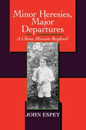 Minor Heresies, Major Departures - A China Mission  Boyhood