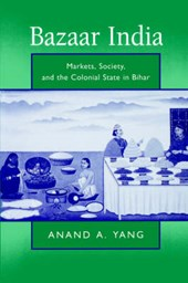 Bazaar India - Markets, Society, & the Colonial State in Bihar (Paper)