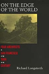 On the Edge of the World - Four Architects in San Francisco at the Turn of the Century