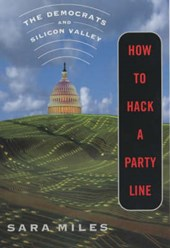 How to Hack a Party Line - The Democrats & Silicon Valley Updated edition