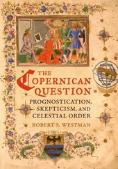 The Copernican Question - Prognostication, Skepticism, and Celestial Order