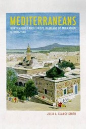 Mediterraneans - North Africa, Europe, and the Ottoman Empire in an Age of Migration, c.1800-1900