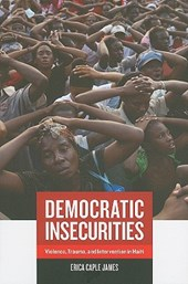 Democratic Insecurities - Violence, Trauma and Intervention in Haiti