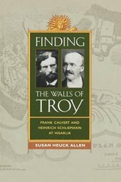 Finding the Walls of Troy - Frank Calvert and Heinrich Schile