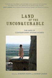 Land of the Unconquerable - The Lives of Contemporary Afghan Women