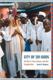 City of 201 Gods - Ile-Ife in Time, Space, and the  Imagination