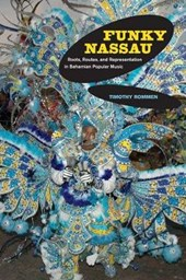 Funky Nassau - Roots, Routes, and Representation in Bahamian Popular Music