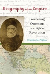 Biography of an Empire - Governing Ottomans in an Age of Revolution