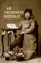 An Unfinished Republic - Leading by Word and Deed in Modern China