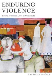 Enduring Violence - Ladina Women's Lives in Guatemala