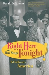 Right Here on Our Stage Tonight! - Ed Sullivan's America