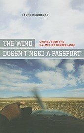 The Wind Doesn't Need a Passport - Stories from the U.S.-Mexican Borderlands