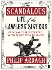 The Scandalous Life of the Lawless Sisters (Criminally illustrated with what was to hand)