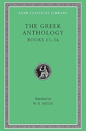 The Greek Anthology, Volume V: Book 13: Epigrams in Various Metres. Book 14: Arithmetical Problems, Riddles, Oracles. Book 15: Miscellanea. Book 16: Epigrams of the Planudean Anthology Not in the Pala