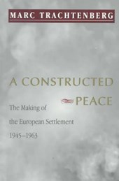 A Constructed Peace - The Making of the European Settlement, 1945-1963