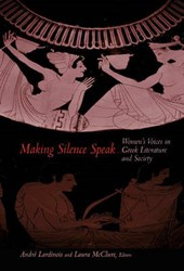 Making Silence Speak - Women`s Voices in Greek Literature and Society