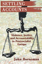 Settling Accounts - Violence, Justice, and Accountability in Postsocialist Europe